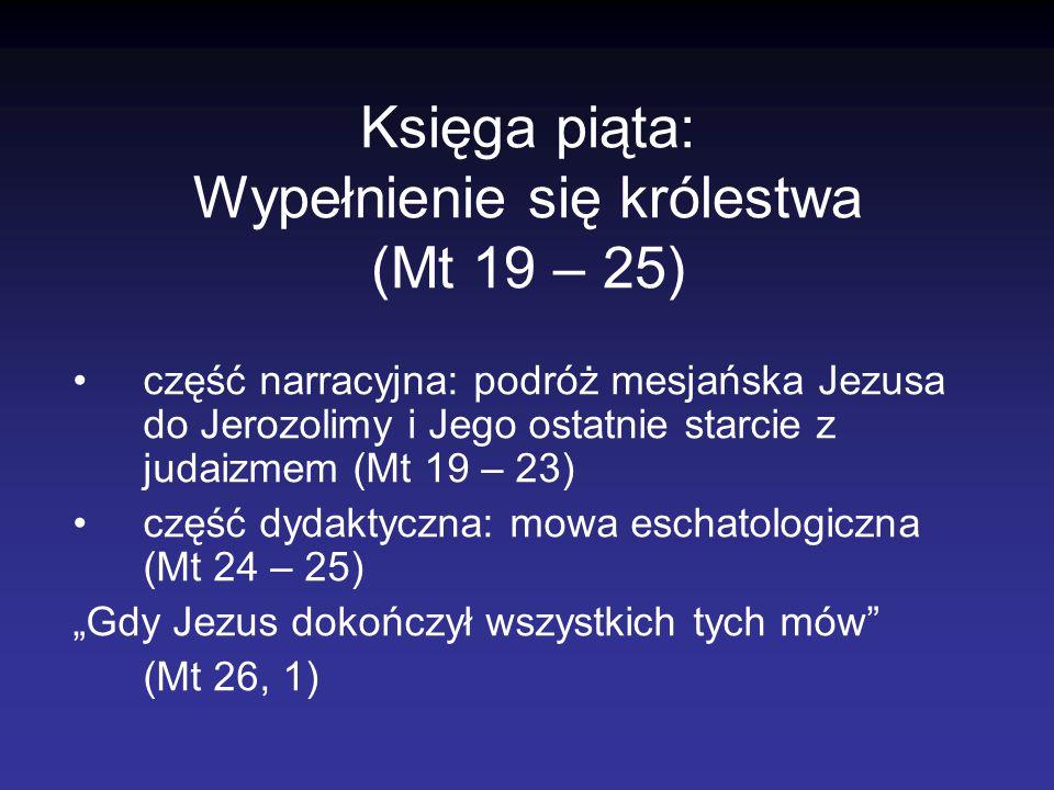 Księga piąta: Wypełnienie się królestwa (Mt 19 – 25)