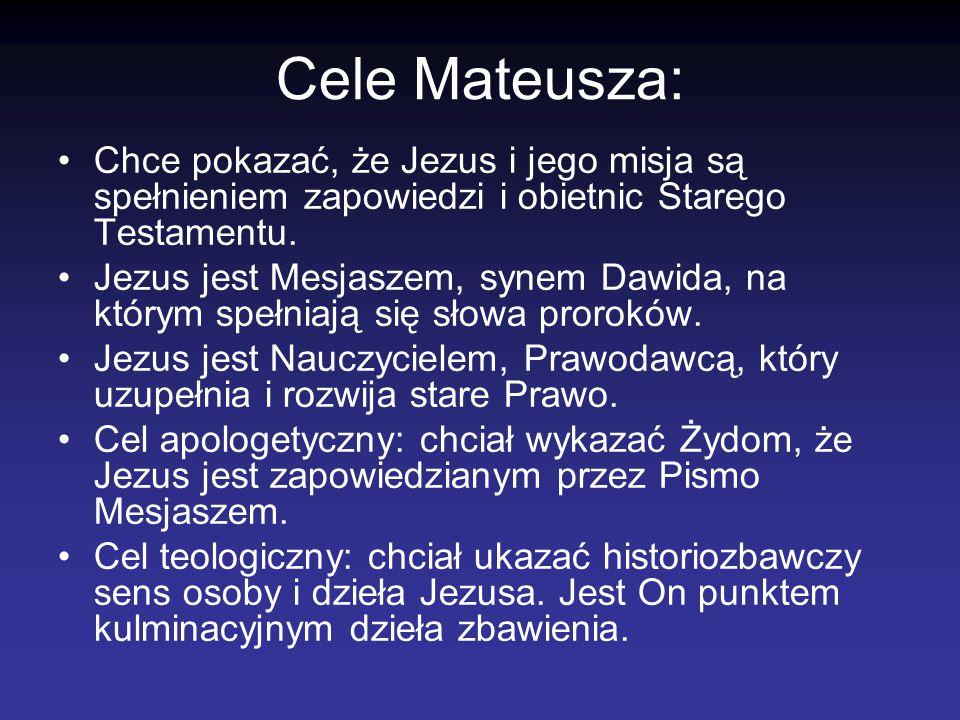 Cele Mateusza: Chce pokazać, że Jezus i jego misja są spełnieniem zapowiedzi i obietnic Starego Testamentu.