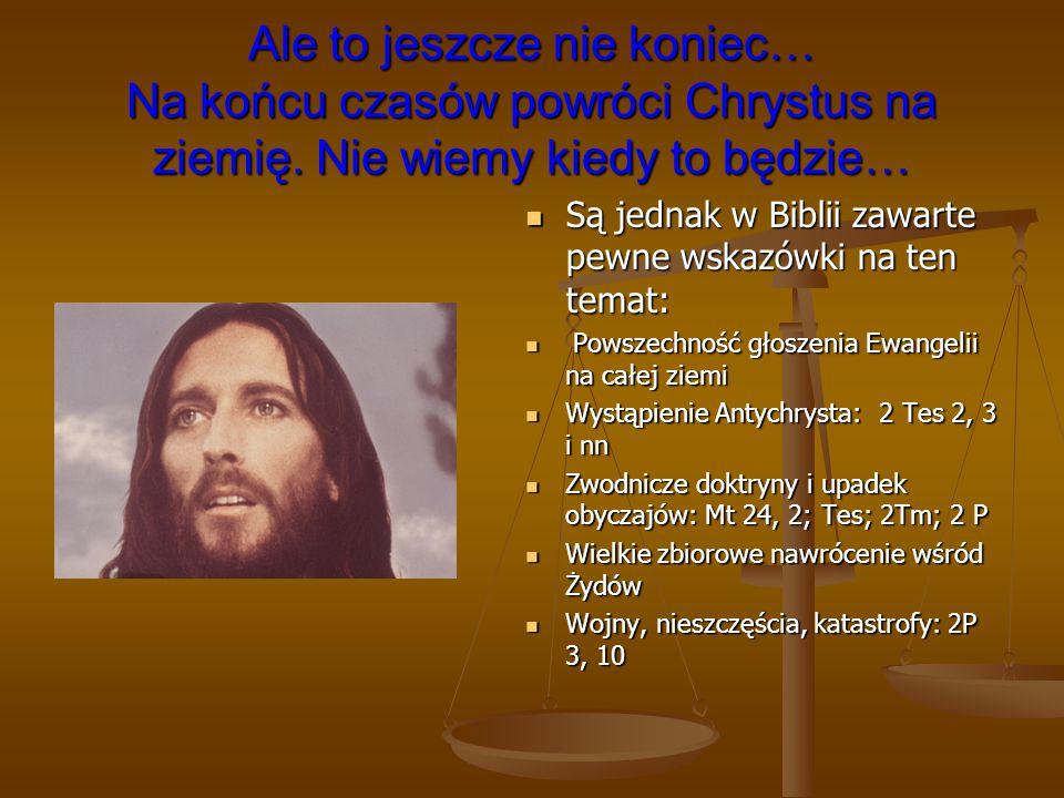Ale to jeszcze nie koniec… Na końcu czasów powróci Chrystus na ziemię