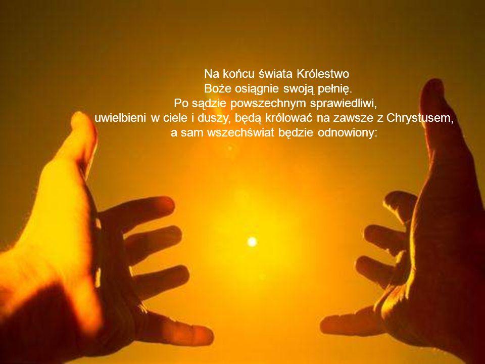 Na końcu świata Królestwo Boże osiągnie swoją pełnię.