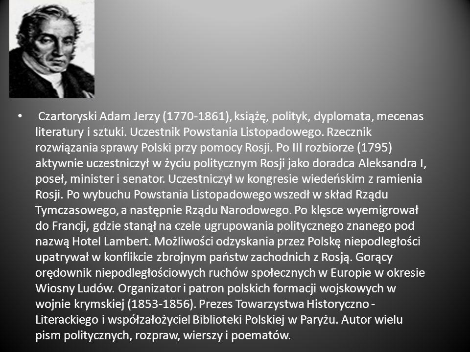 Czartoryski Adam Jerzy (1770-1861), książę, polityk, dyplomata, mecenas literatury i sztuki.