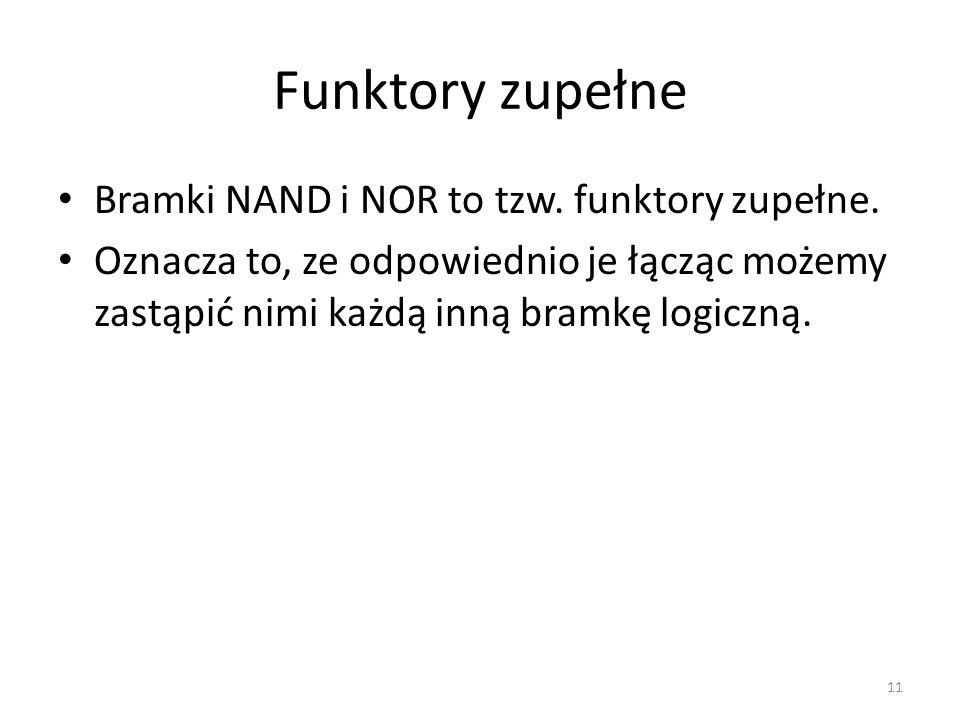 Funktory zupełne Bramki NAND i NOR to tzw. funktory zupełne.