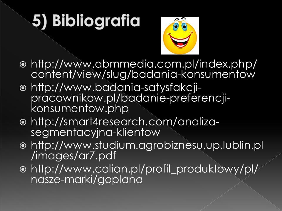 5) Bibliografia http://www.abmmedia.com.pl/index.php/content/view/slug/badania-konsumentow.