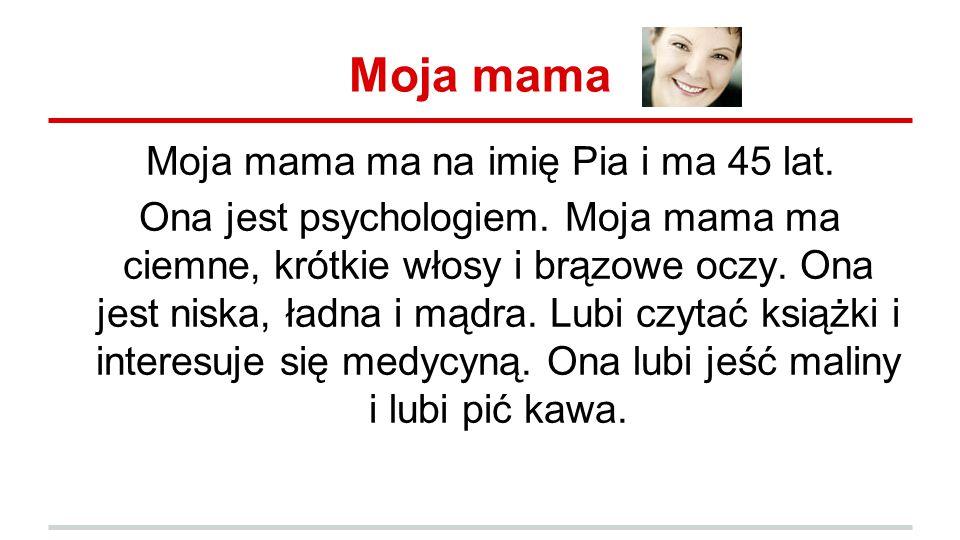 Moja mama ma na imię Pia i ma 45 lat.