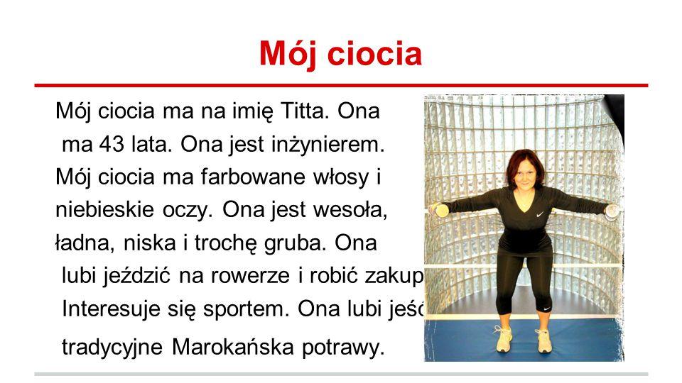 Mój ciocia Mój ciocia ma na imię Titta. Ona