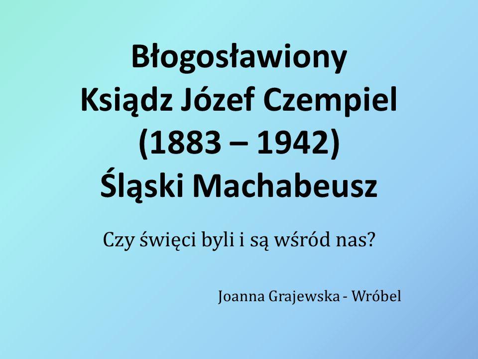 Błogosławiony Ksiądz Józef Czempiel (1883 – 1942) Śląski Machabeusz
