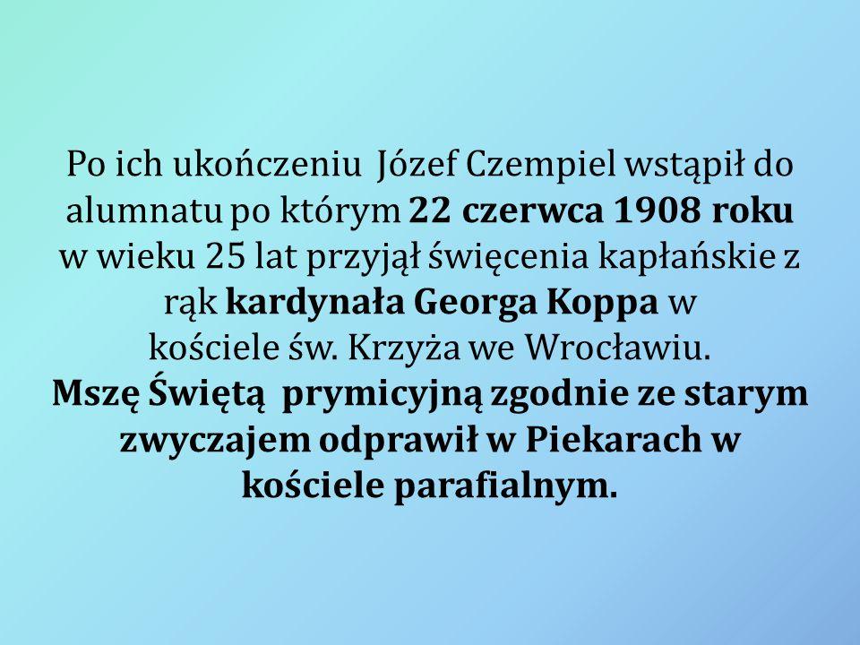 Po ich ukończeniu Józef Czempiel wstąpił do alumnatu po którym 22 czerwca 1908 roku w wieku 25 lat przyjął święcenia kapłańskie z rąk kardynała Georga Koppa w kościele św.