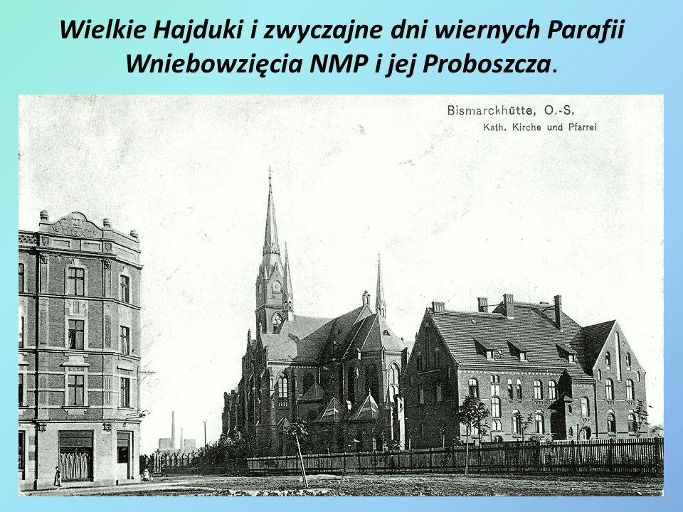 Wielkie Hajduki i zwyczajne dni wiernych Parafii Wniebowzięcia NMP i jej Proboszcza.