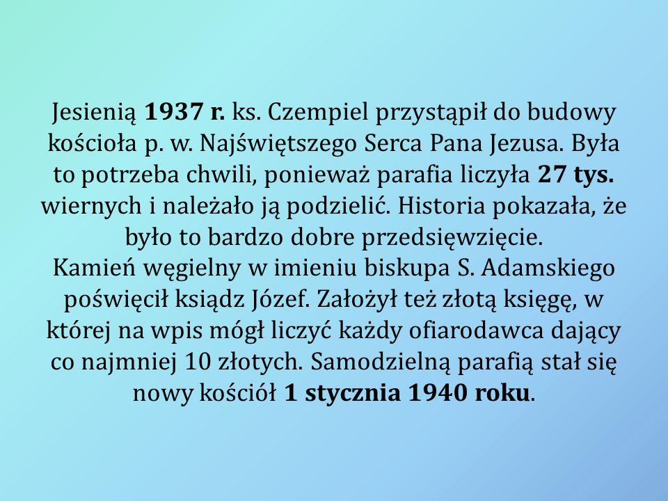 Jesienią 1937 r. ks. Czempiel przystąpił do budowy kościoła p. w