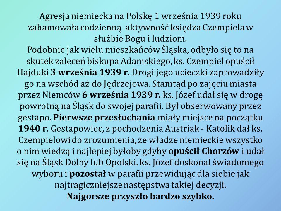 Agresja niemiecka na Polskę 1 września 1939 roku zahamowała codzienną aktywność księdza Czempiela w służbie Bogu i ludziom.