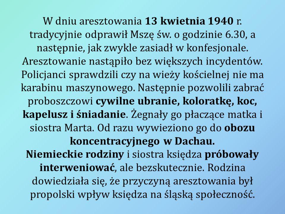 W dniu aresztowania 13 kwietnia 1940 r. tradycyjnie odprawił Mszę św