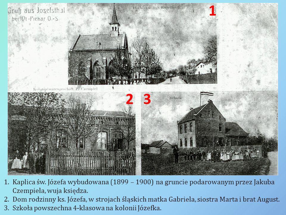 1 2. 3. Kaplica św. Józefa wybudowana (1899 – 1900) na gruncie podarowanym przez Jakuba Czempiela, wuja księdza.