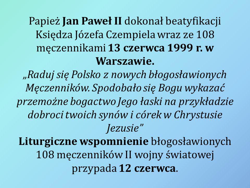 Papież Jan Paweł II dokonał beatyfikacji Księdza Józefa Czempiela wraz ze 108 męczennikami 13 czerwca 1999 r.