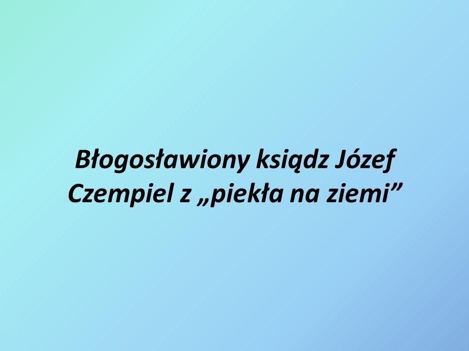 """Błogosławiony ksiądz Józef Czempiel z """"piekła na ziemi"""