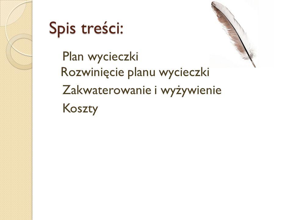 Spis treści: Plan wycieczki Rozwinięcie planu wycieczki Zakwaterowanie i wyżywienie Koszty