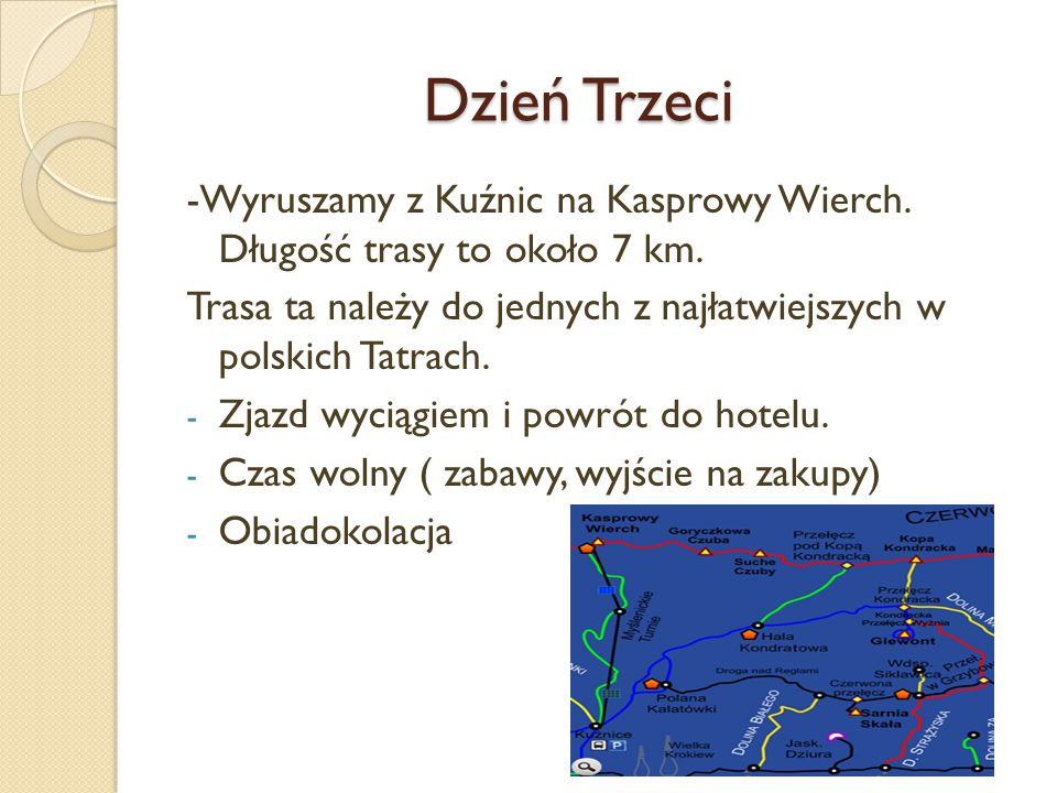Dzień Trzeci -Wyruszamy z Kuźnic na Kasprowy Wierch. Długość trasy to około 7 km. Trasa ta należy do jednych z najłatwiejszych w polskich Tatrach.