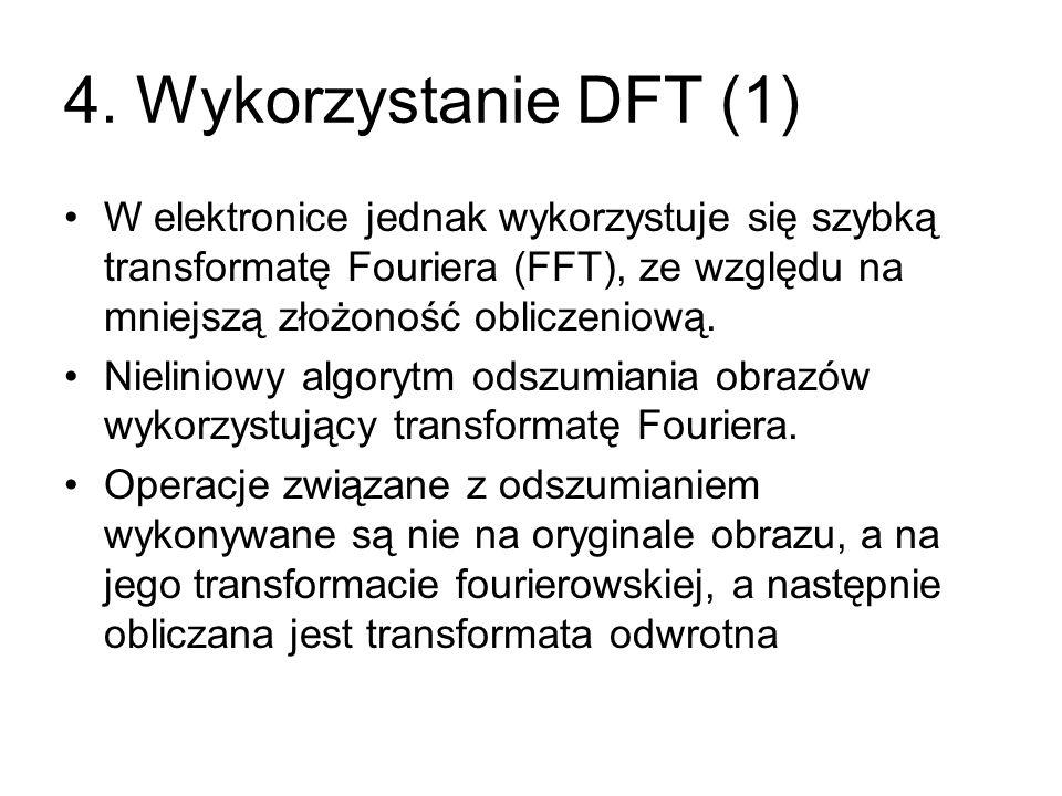4. Wykorzystanie DFT (1) W elektronice jednak wykorzystuje się szybką transformatę Fouriera (FFT), ze względu na mniejszą złożoność obliczeniową.