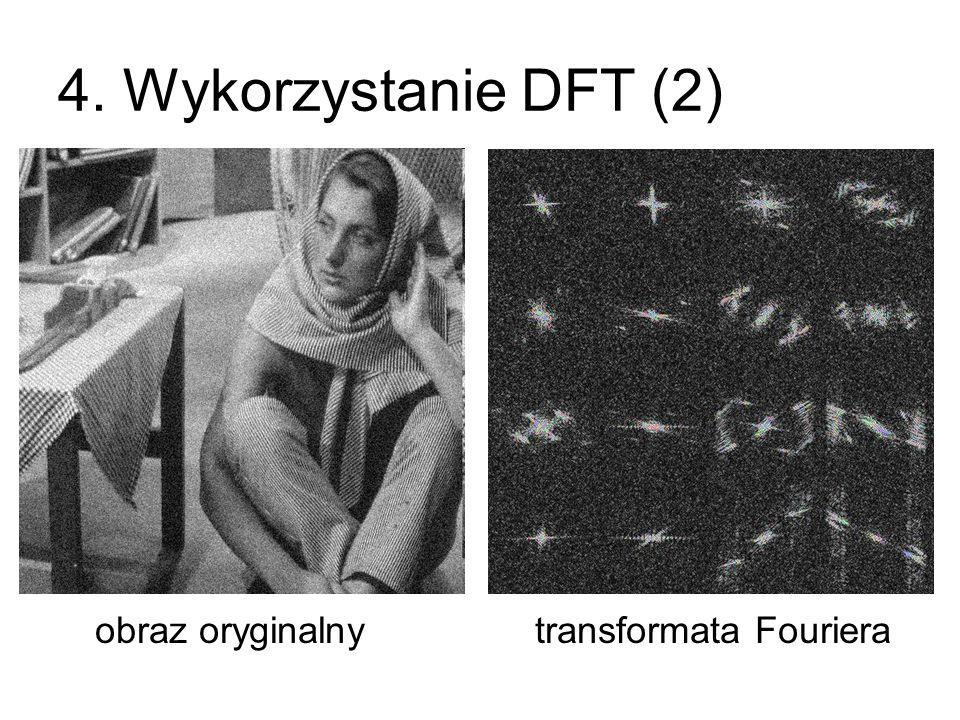 4. Wykorzystanie DFT (2) obraz oryginalny transformata Fouriera