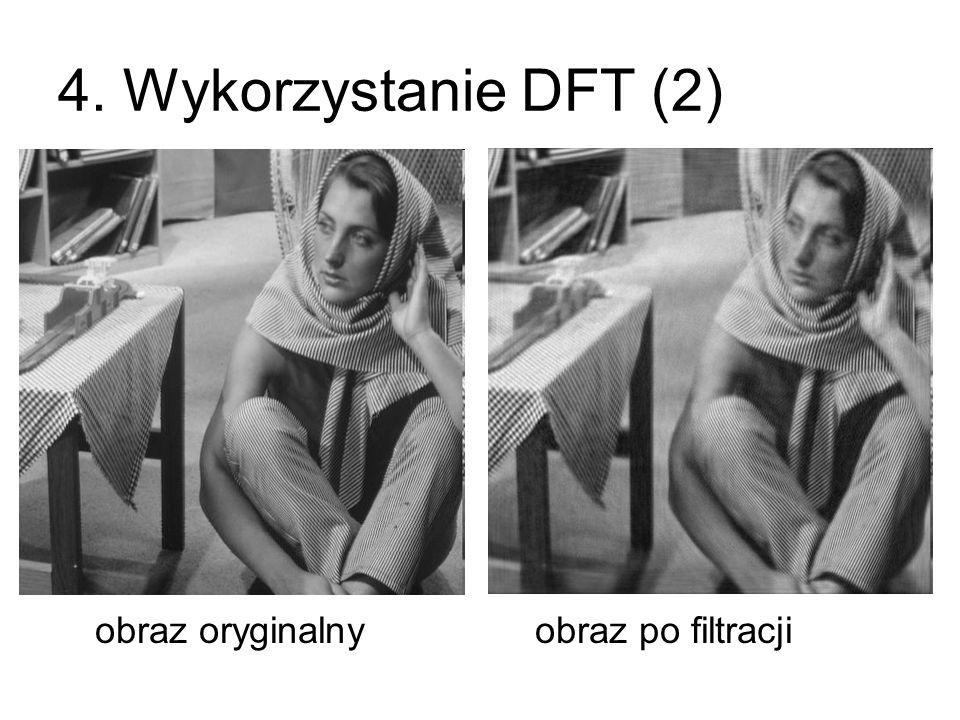 4. Wykorzystanie DFT (2) obraz oryginalny obraz po filtracji