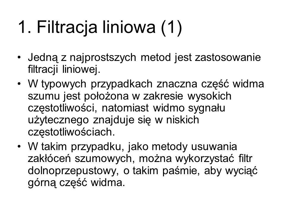 1. Filtracja liniowa (1) Jedną z najprostszych metod jest zastosowanie filtracji liniowej.