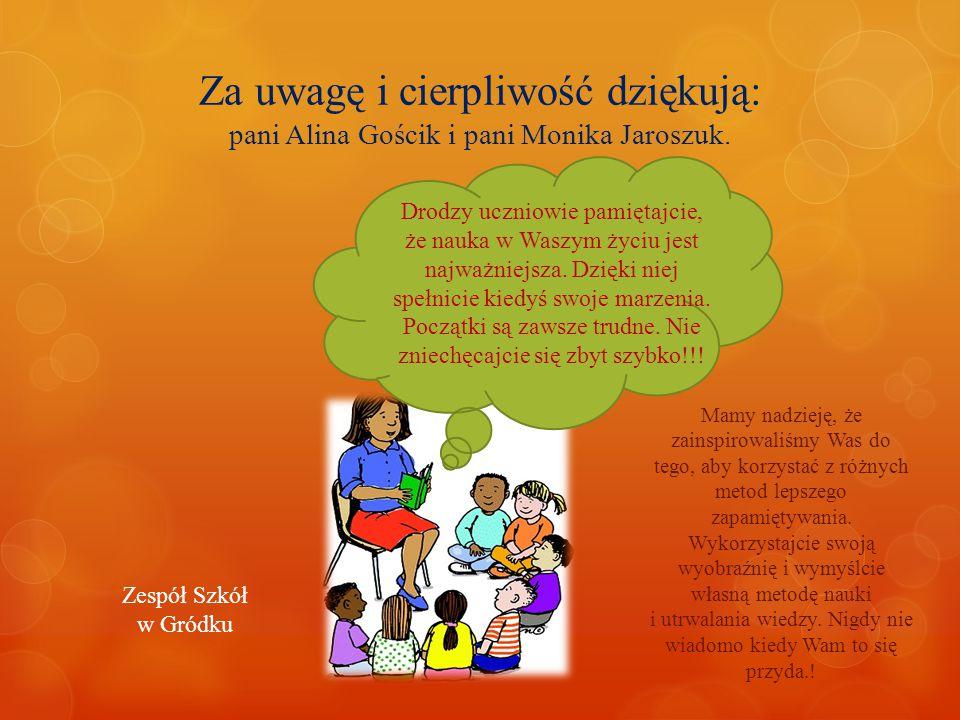 Za uwagę i cierpliwość dziękują: pani Alina Gościk i pani Monika Jaroszuk.