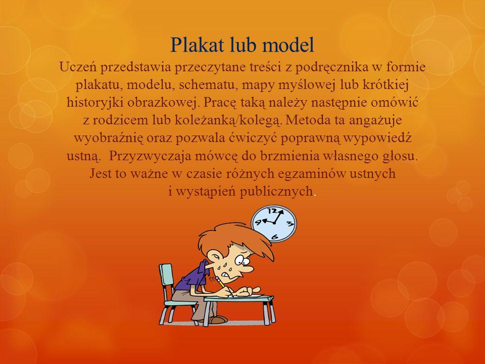 Plakat lub model Uczeń przedstawia przeczytane treści z podręcznika w formie plakatu, modelu, schematu, mapy myślowej lub krótkiej historyjki obrazkowej.