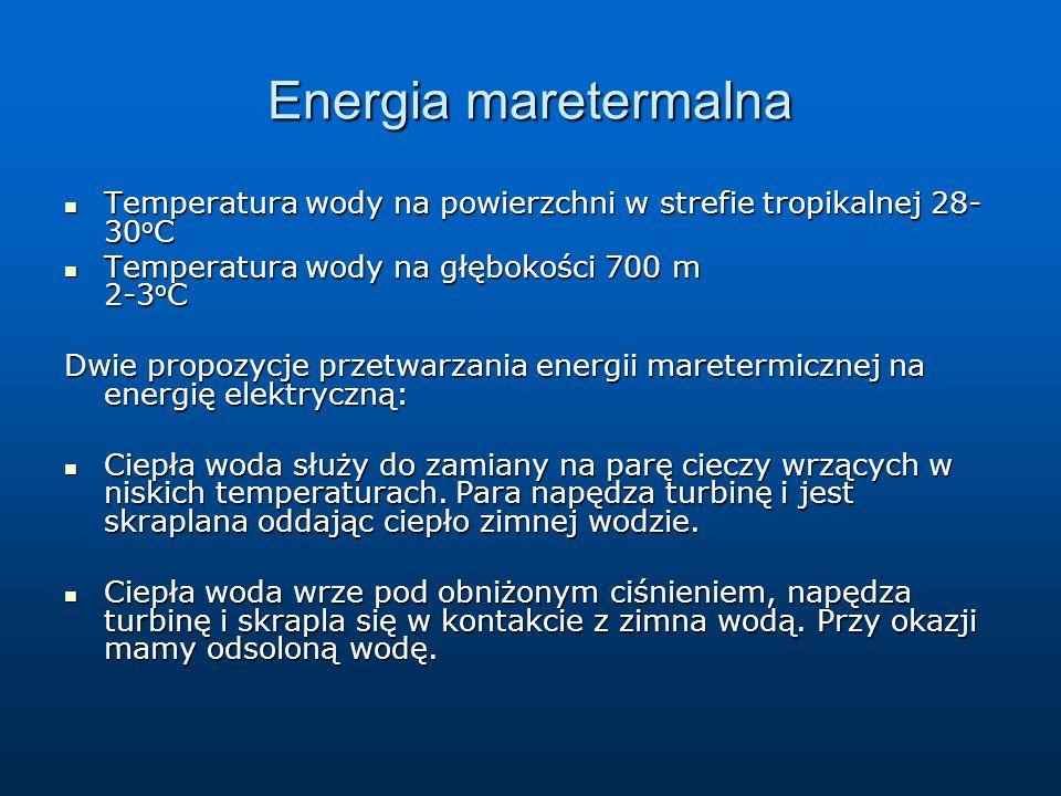 Energia maretermalna Temperatura wody na powierzchni w strefie tropikalnej 28-30oC.