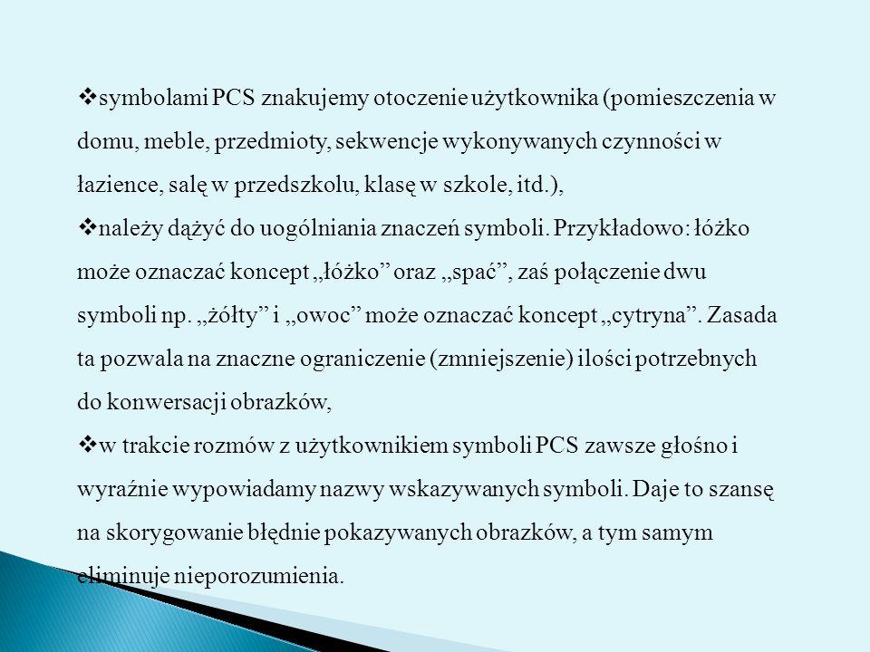 symbolami PCS znakujemy otoczenie użytkownika (pomieszczenia w domu, meble, przedmioty, sekwencje wykonywanych czynności w łazience, salę w przedszkolu, klasę w szkole, itd.),