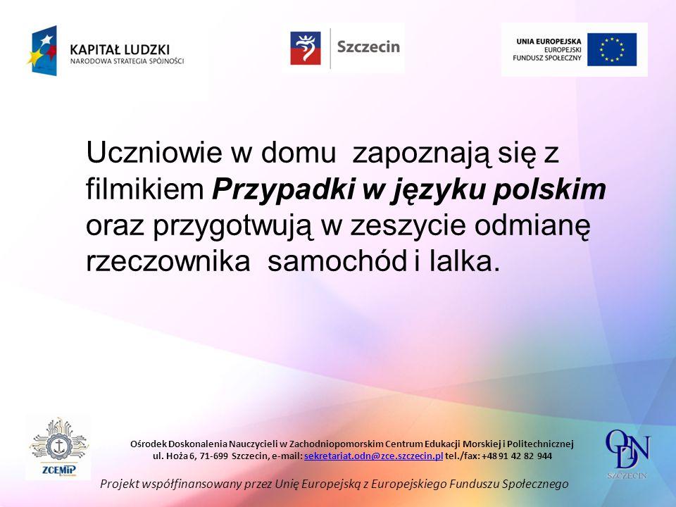 Uczniowie w domu zapoznają się z filmikiem Przypadki w języku polskim oraz przygotwują w zeszycie odmianę rzeczownika samochód i lalka.