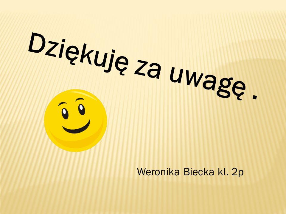 Dziękuję za uwagę . Weronika Biecka kl. 2p