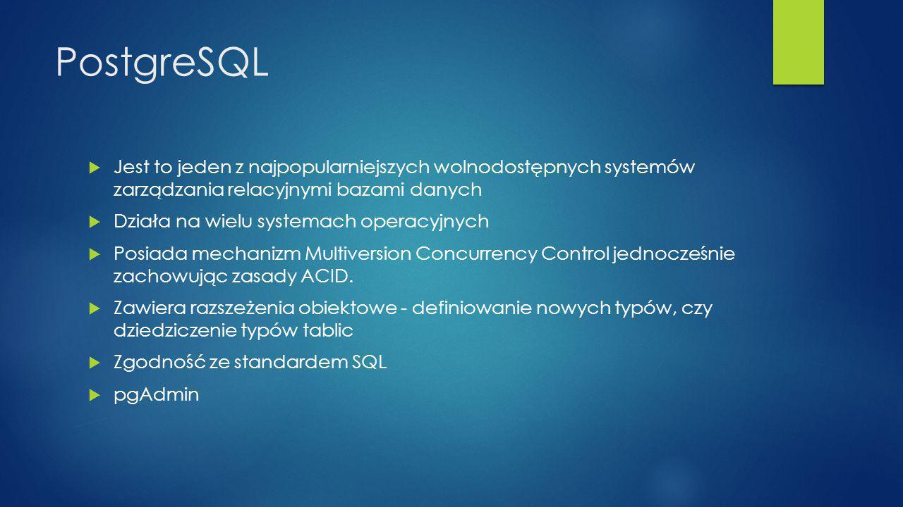 PostgreSQL Jest to jeden z najpopularniejszych wolnodostępnych systemów zarządzania relacyjnymi bazami danych.