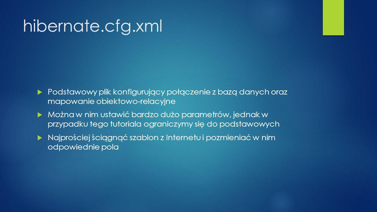 hibernate.cfg.xml Podstawowy plik konfigurujący połączenie z bazą danych oraz mapowanie obiektowo-relacyjne.