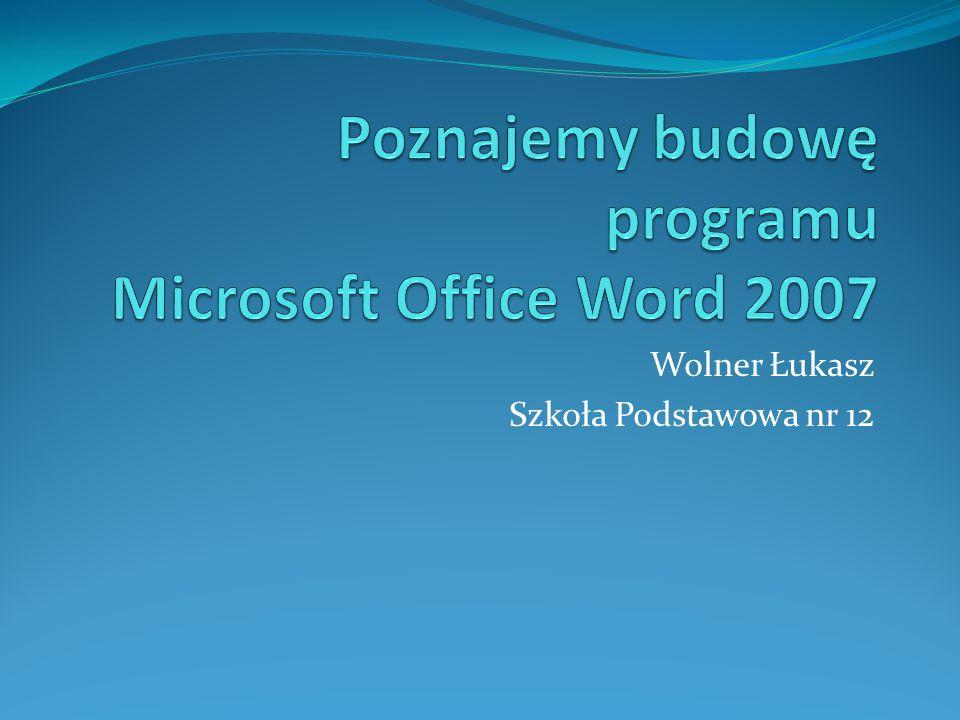 Poznajemy budowę programu Microsoft Office Word 2007