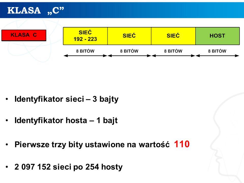 """KLASA """"C Identyfikator sieci – 3 bajty Identyfikator hosta – 1 bajt"""