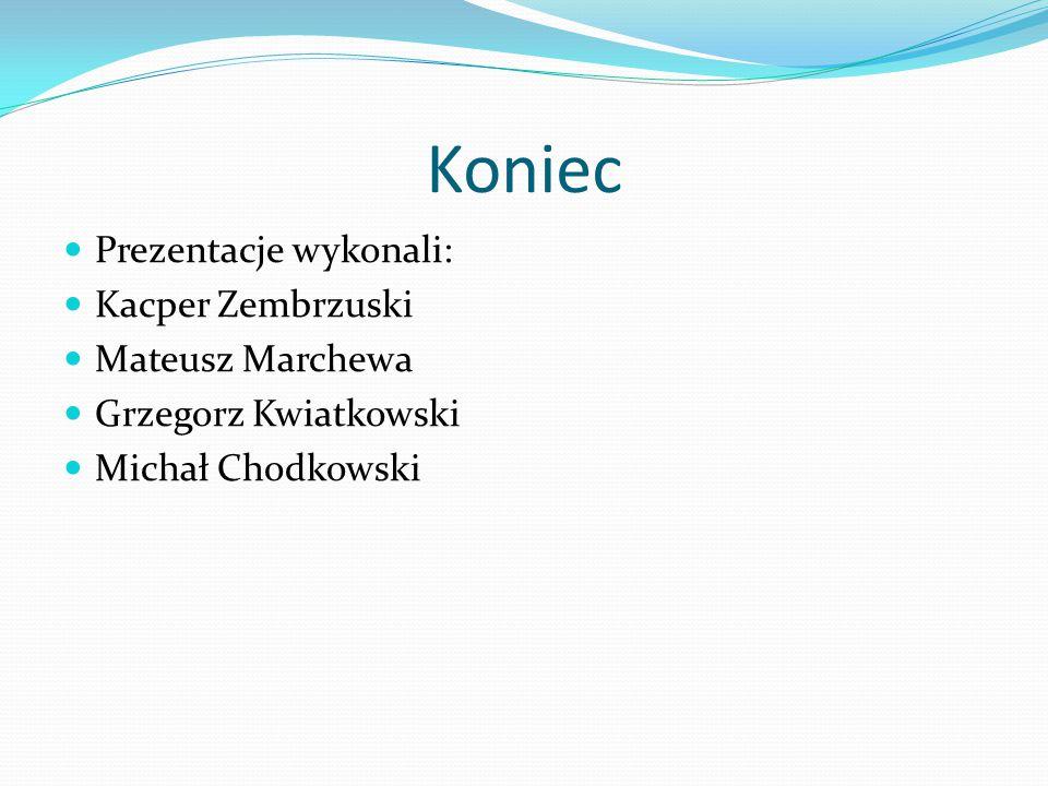 Koniec Prezentacje wykonali: Kacper Zembrzuski Mateusz Marchewa