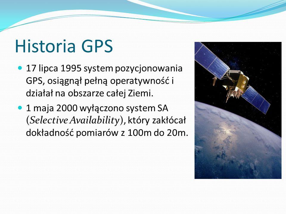 Historia GPS 17 lipca 1995 system pozycjonowania GPS, osiągnął pełną operatywność i działał na obszarze całej Ziemi.