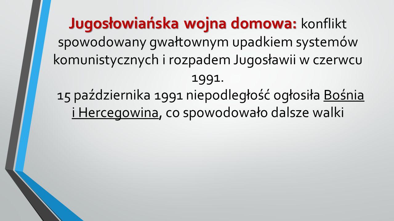 Jugosłowiańska wojna domowa: konflikt spowodowany gwałtownym upadkiem systemów komunistycznych i rozpadem Jugosławii w czerwcu 1991.