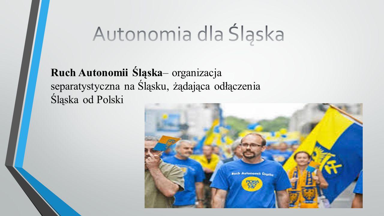 Autonomia dla Śląska Ruch Autonomii Śląska– organizacja separatystyczna na Śląsku, żądająca odłączenia Śląska od Polski.