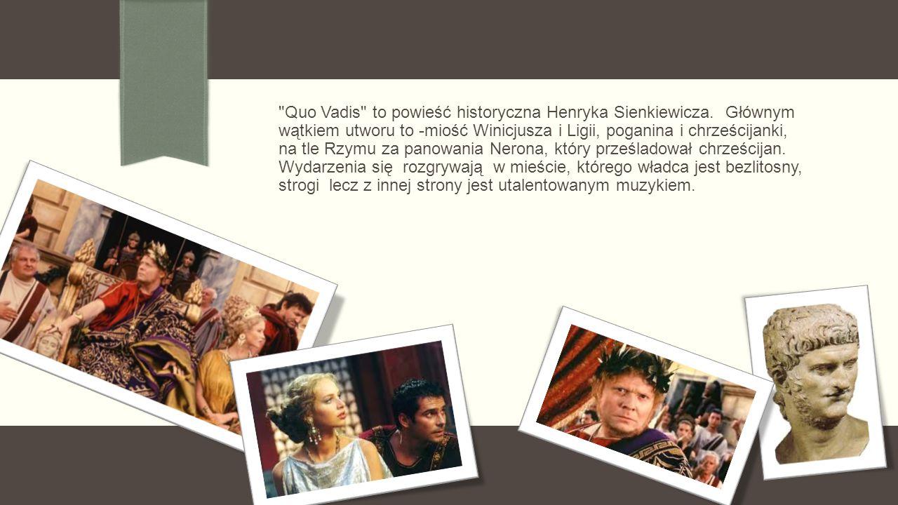 Quo Vadis to powieść historyczna Henryka Sienkiewicza