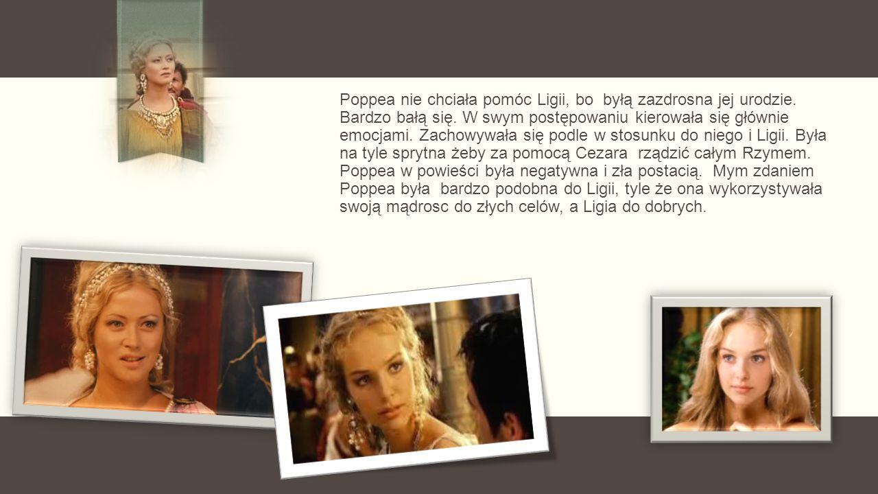 Poppea nie chciała pomóc Ligii, bo byłą zazdrosna jej urodzie