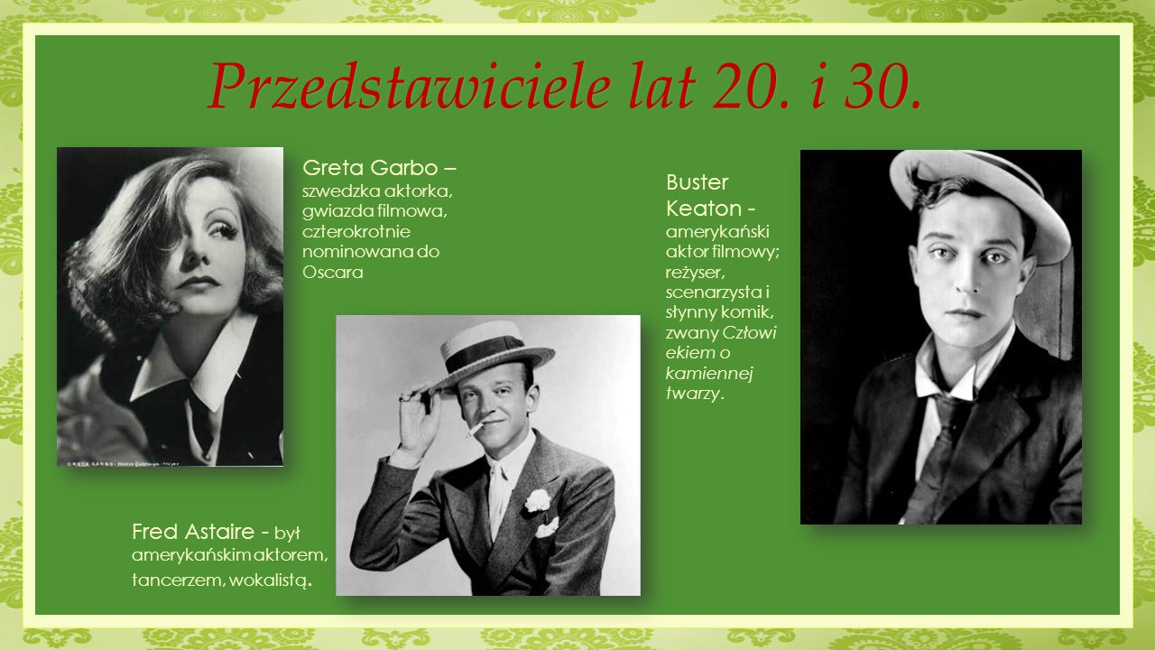 Przedstawiciele lat 20. i 30. Greta Garbo – szwedzka aktorka, gwiazda filmowa, czterokrotnie nominowana do Oscara.