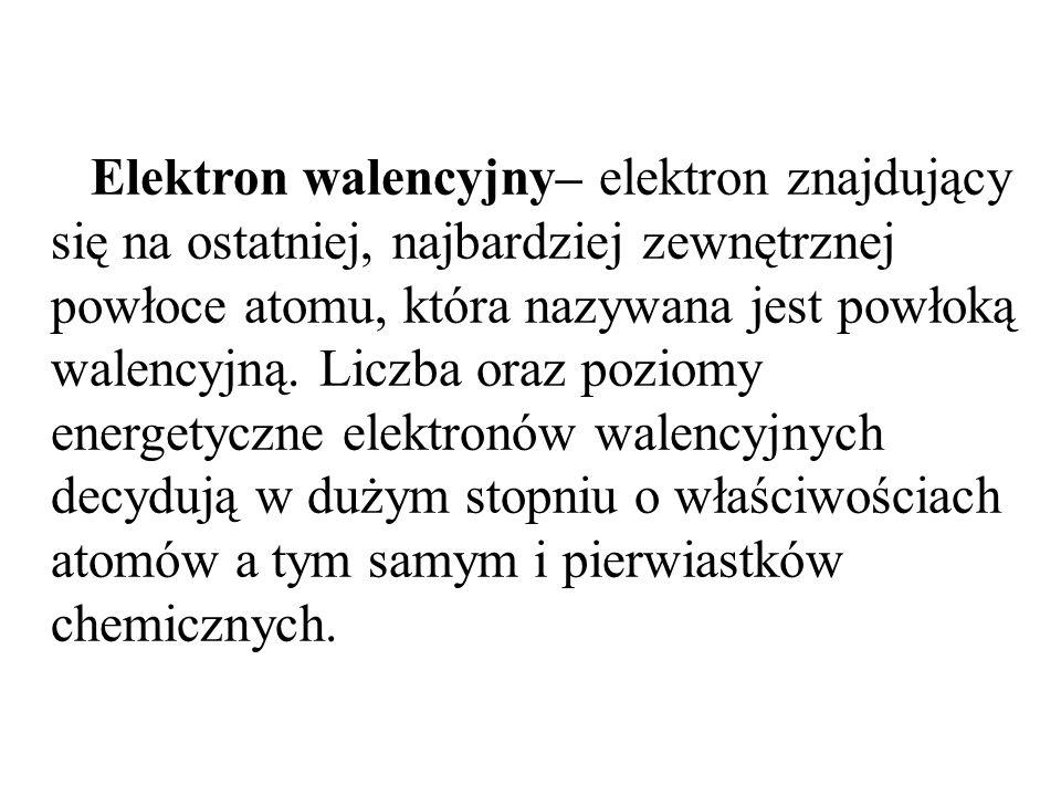 Elektron walencyjny– elektron znajdujący się na ostatniej, najbardziej zewnętrznej powłoce atomu, która nazywana jest powłoką walencyjną.