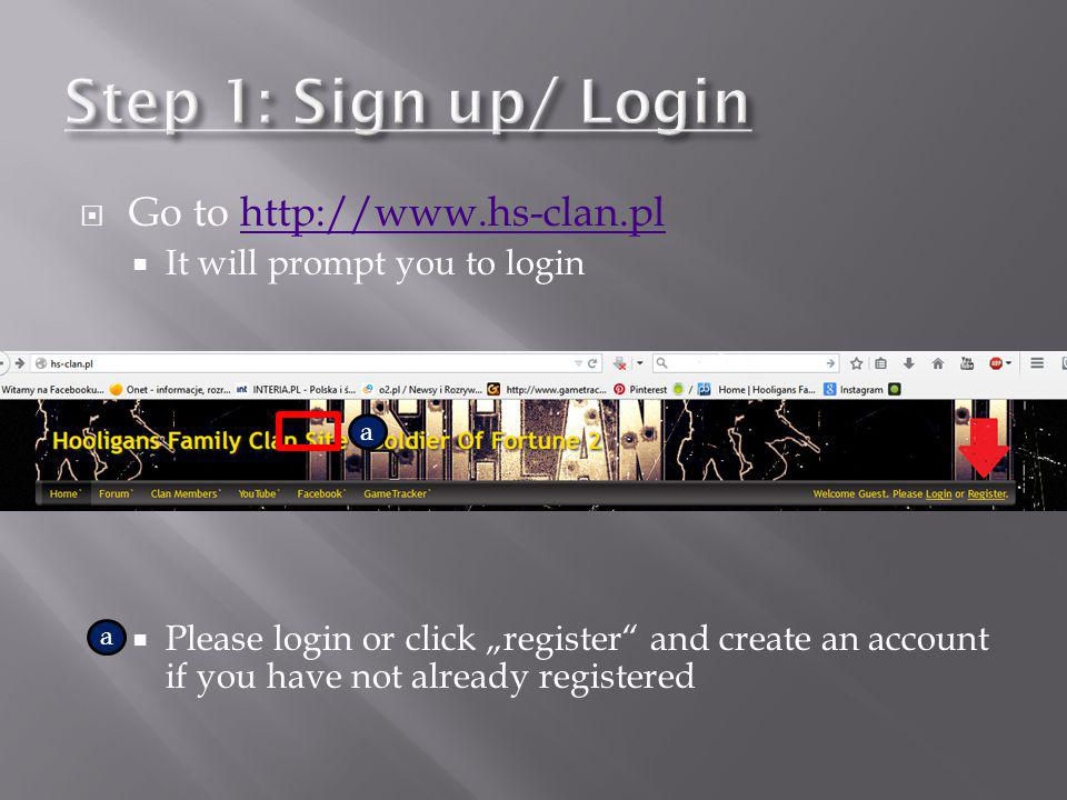 Step 1: Sign up/ Login Go to http://www.hs-clan.pl