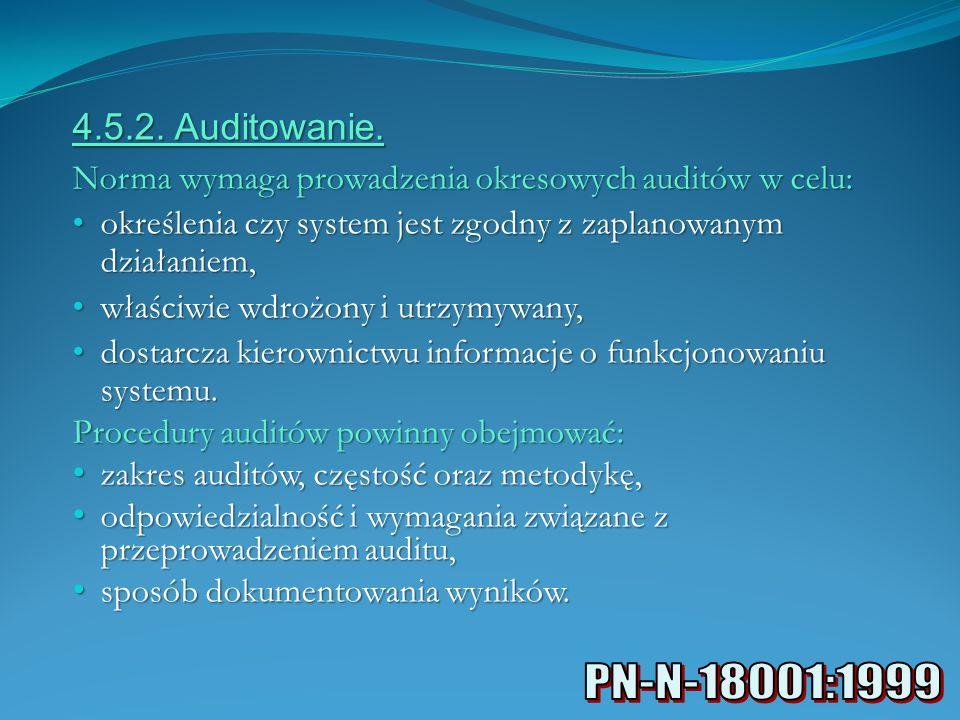 4.5.2. Auditowanie. Norma wymaga prowadzenia okresowych auditów w celu: określenia czy system jest zgodny z zaplanowanym działaniem,