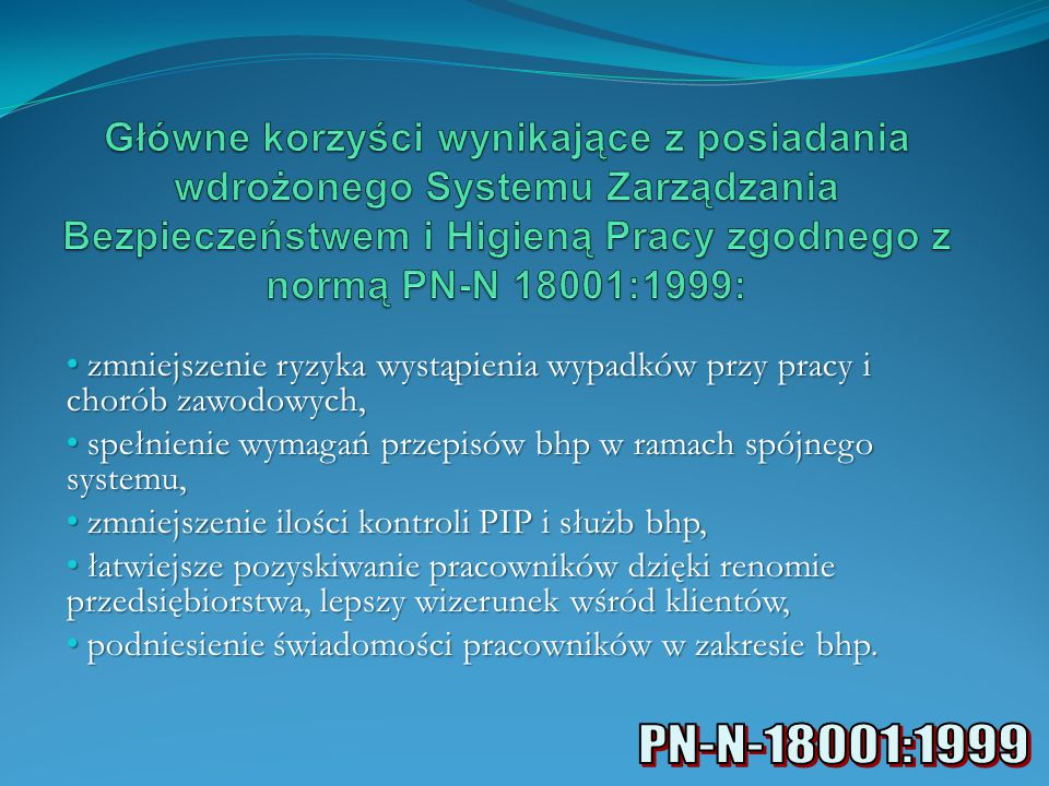 Główne korzyści wynikające z posiadania wdrożonego Systemu Zarządzania Bezpieczeństwem i Higieną Pracy zgodnego z normą PN-N 18001:1999: