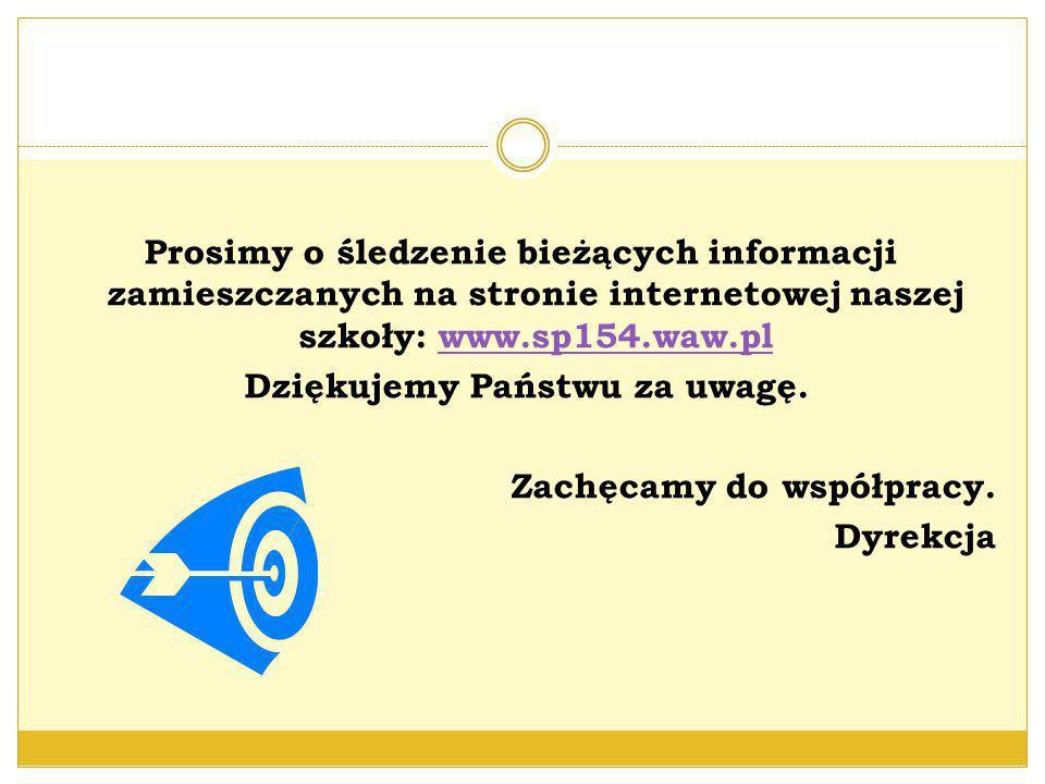 Prosimy o śledzenie bieżących informacji zamieszczanych na stronie internetowej naszej szkoły: www.sp154.waw.pl Dziękujemy Państwu za uwagę.
