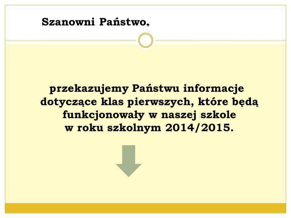 Szanowni Państwo, przekazujemy Państwu informacje dotyczące klas pierwszych, które będą funkcjonowały w naszej szkole w roku szkolnym 2014/2015.
