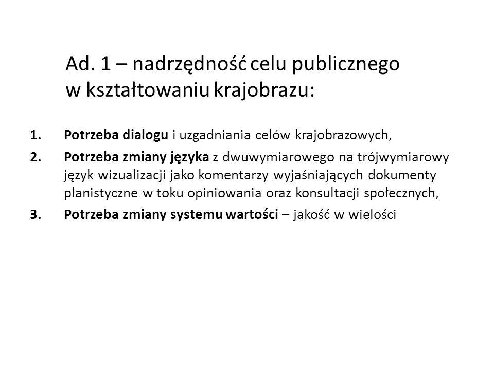 Ad. 1 – nadrzędność celu publicznego w kształtowaniu krajobrazu: