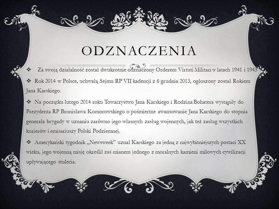 Odznaczenia Za swoją działalność został dwukrotnie odznaczony Orderem Virtuti Militari w latach 1941 i 1943.