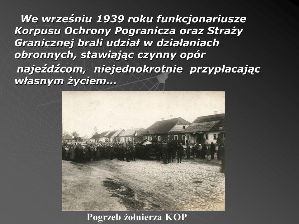 We wrześniu 1939 roku funkcjonariusze Korpusu Ochrony Pogranicza oraz Straży Granicznej brali udział w działaniach obronnych, stawiając czynny opór najeźdźcom, niejednokrotnie przypłacając własnym życiem…